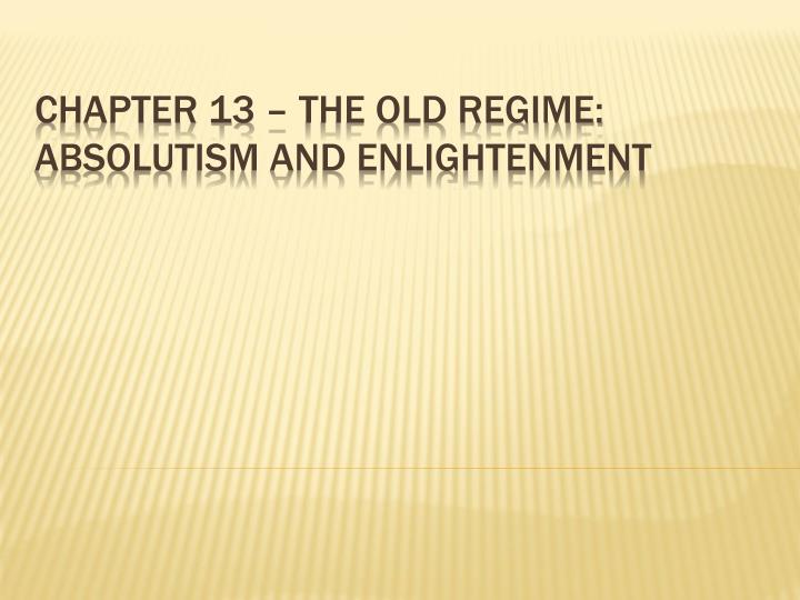 Chapter 13 the old regime absolutism and enlightenment