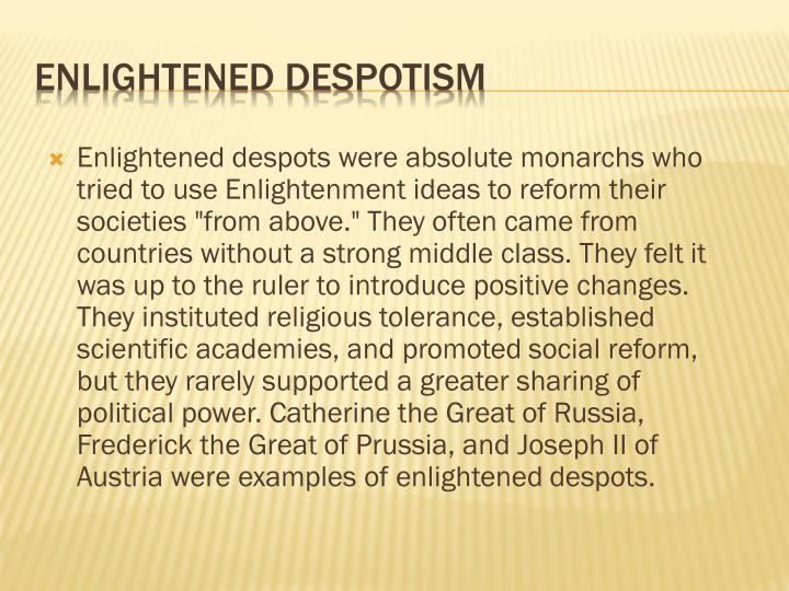 Enlightened despots were absolute monarchs who tried to use
