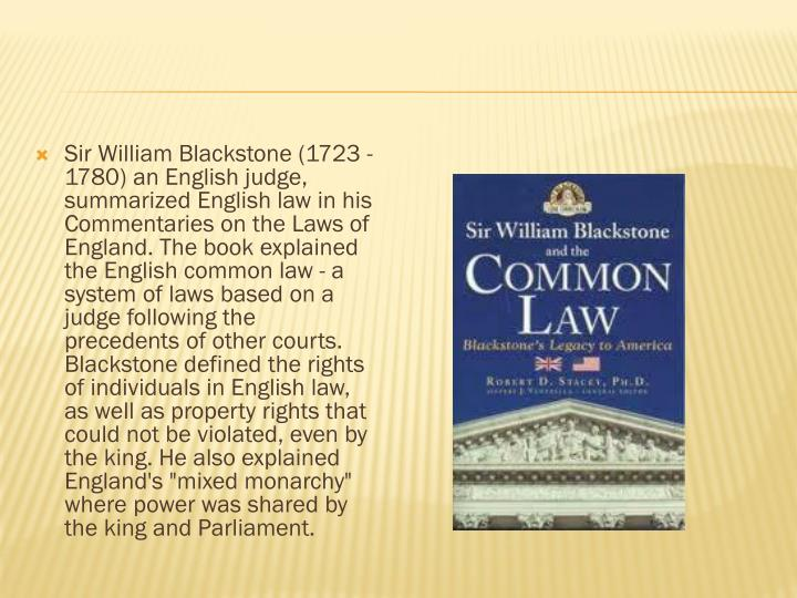 Sir William Blackstone (1723 -1780) an English judge,