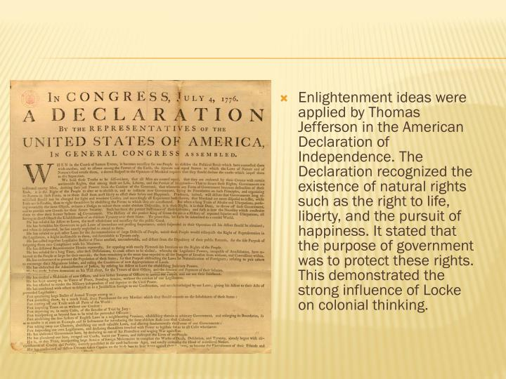 Enlightenment ideas were applied by Thomas Jefferson in the American Declaration of