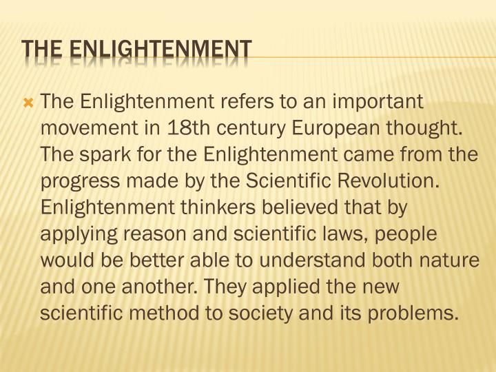 The Enlightenment refers to an important movement in 18th century European thought.