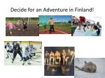 decide for an adventure in finland