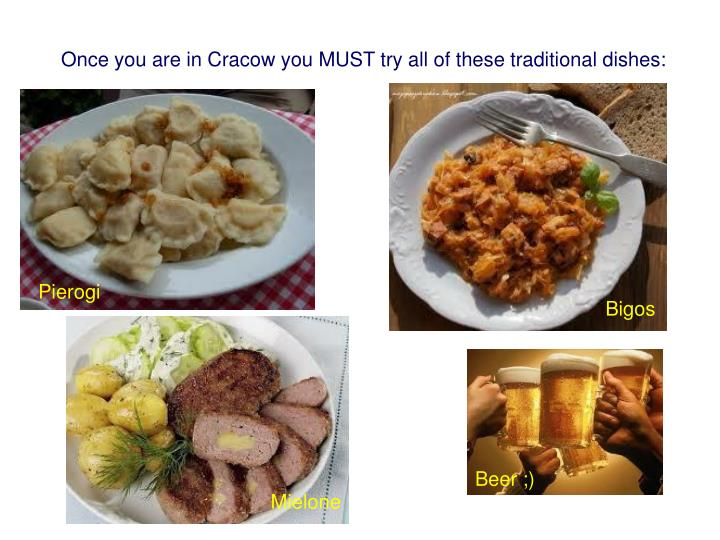 Once you are in Cracow you MUST try all of these traditional dishes: