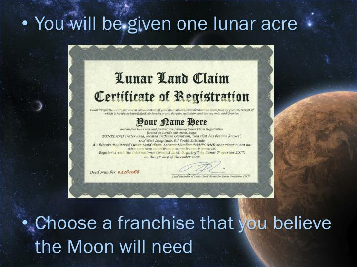 You will be given one lunar acre