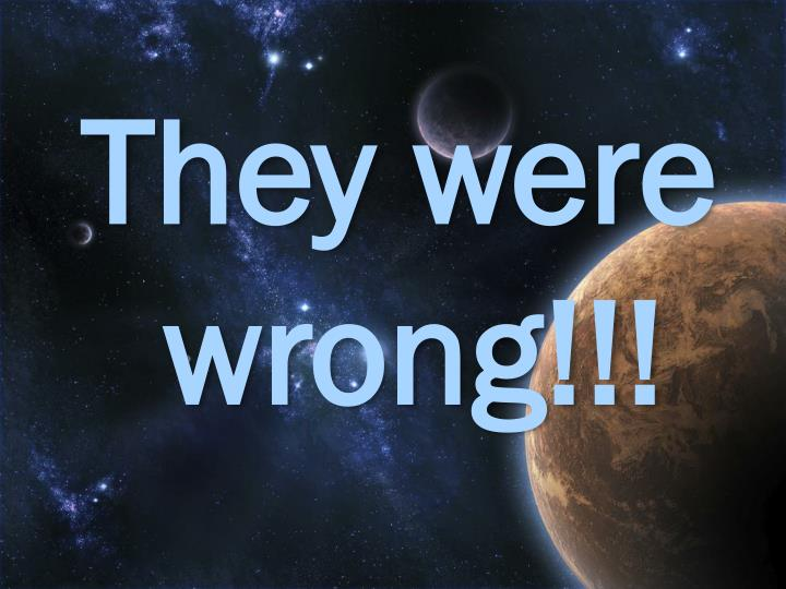 They were wrong!!!