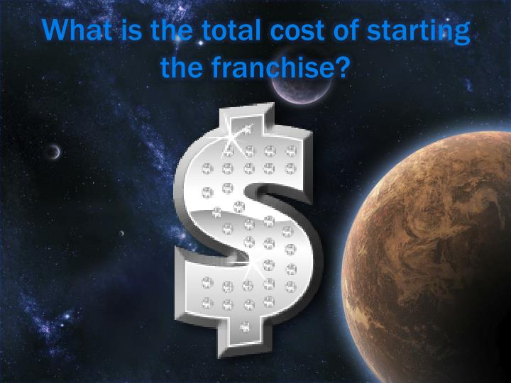 What is the total cost of starting the franchise?