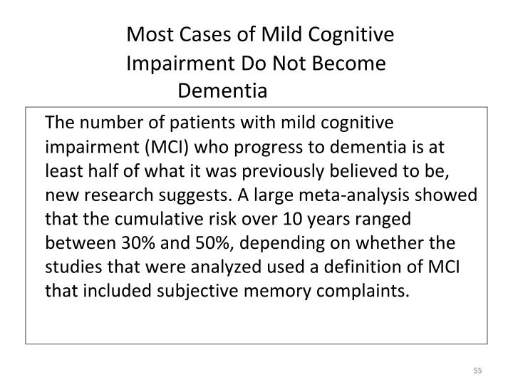 Most Cases of Mild Cognitive   Impairment Do Not Become  Dementia