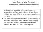 most cases of mild cognitive impairment do not become dementia1