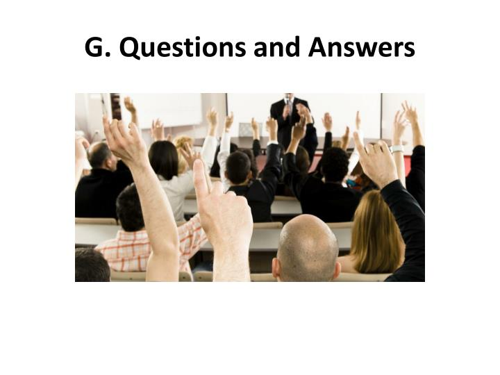 G. Questions and Answers