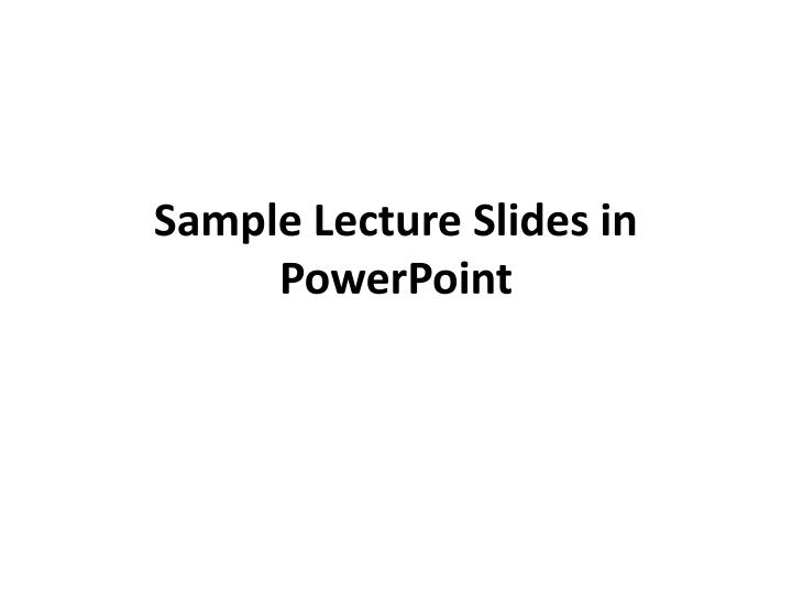Sample Lecture Slides in PowerPoint