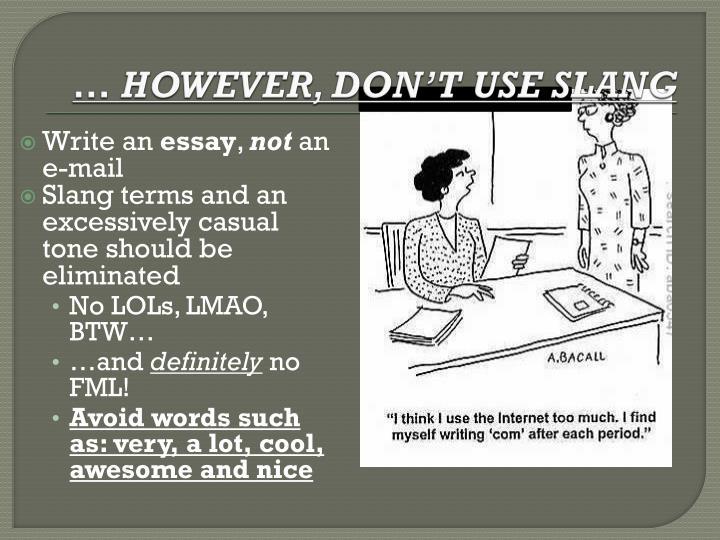 … HOWEVER, DON'T USE SLANG
