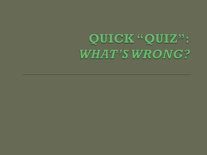 """QUICK """"QUIZ"""":"""