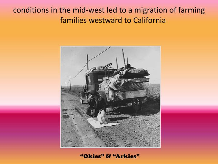 conditions in the mid-west led to a migration of farming families westward to California