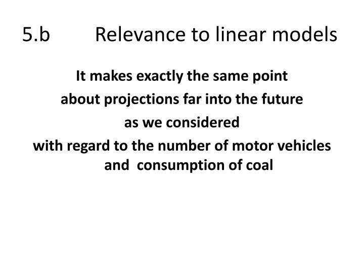 5.b Relevance to linear models