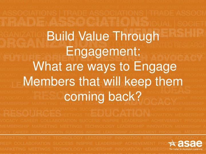 Build Value Through Engagement: