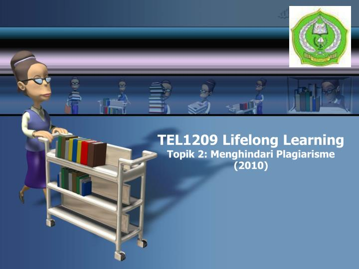 Tel 1209 lifelong learning topik 2 menghindari plagiarisme 2010