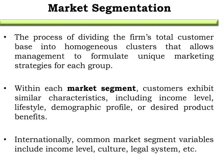 The process of dividing the firm's total customer base into homogeneous clusters that allows management to formulate unique marketing strategies for each group.