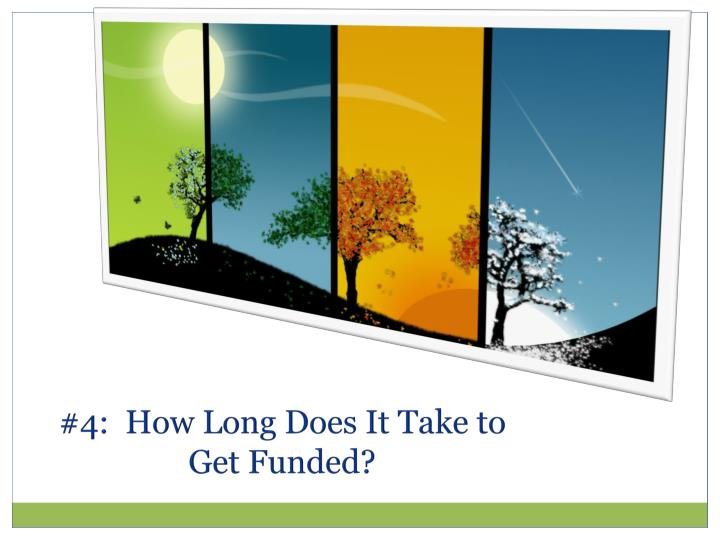#4:  How Long Does It Take to Get Funded?