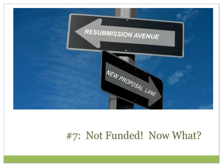 #7:  Not Funded!  Now What?