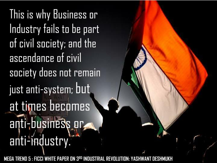 This is why Business or Industry fails to be part of civil society; and the ascendance of civil society does not remain just anti-system;