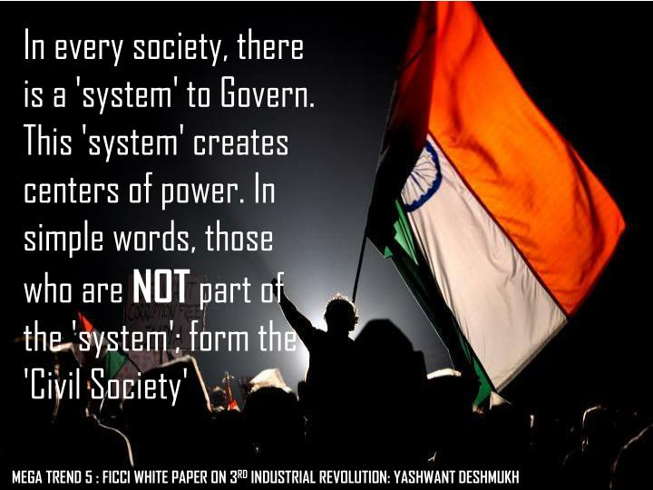 In every society, there is a 'system' to Govern. This 'system' creates centers of power. In simple w...