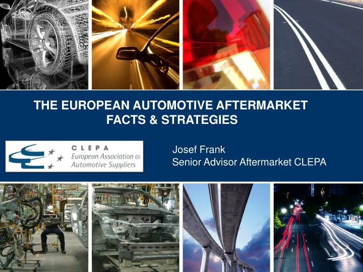 THE EUROPEAN AUTOMOTIVE AFTERMARKET FACTS & STRATEGIES