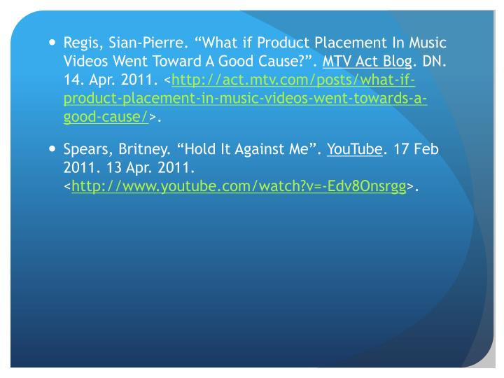"Regis, Sian-Pierre. ""What if Product Placement In Music Videos Went Toward A Good Cause?""."