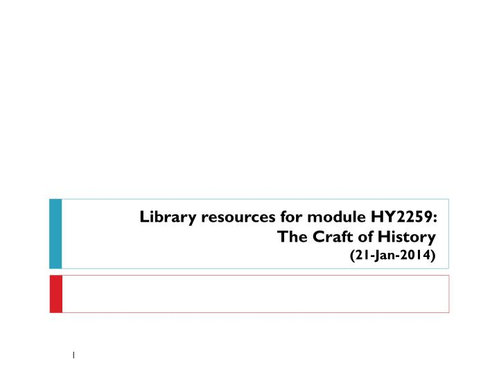 Library resources for module hy2259 the craft of history 21 jan 2014