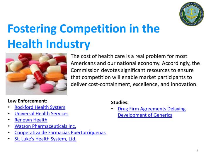 competition in the healthcare industry One important complement to the laws and regulations governing healthcare in the us is ensuring that competition can work in the healthcare marketplace.
