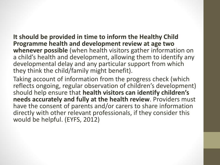 It should be provided in time to inform the Healthy Child