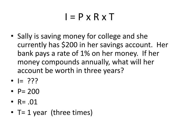 I = P x R x T