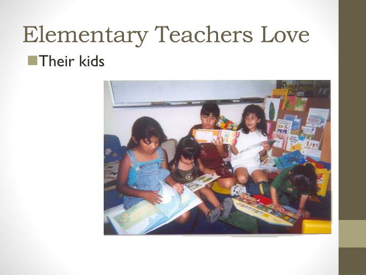 Elementary Teachers Love