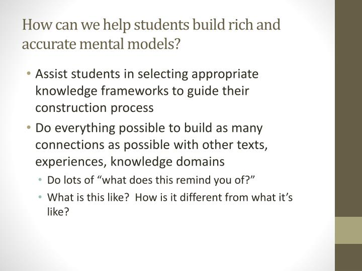 How can we help students build rich and accurate mental models?