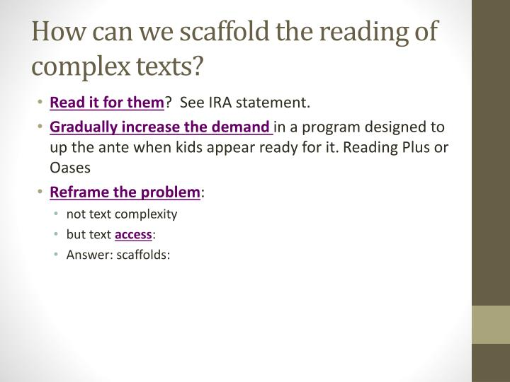 How can we scaffold the reading of complex texts?