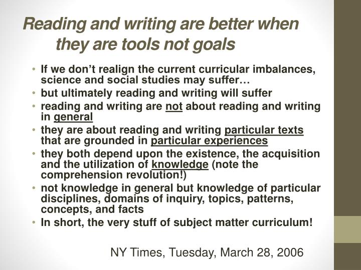Reading and writing are better when they are tools not goals