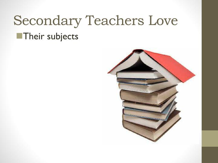 Secondary Teachers Love