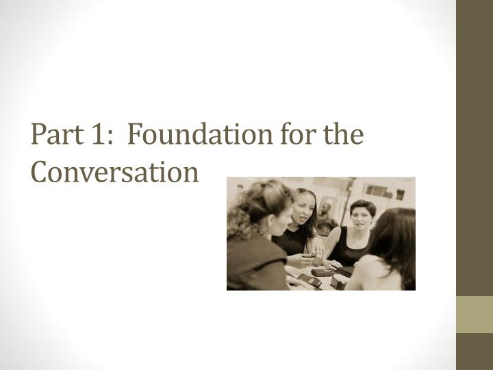 Part 1:  Foundation for the Conversation