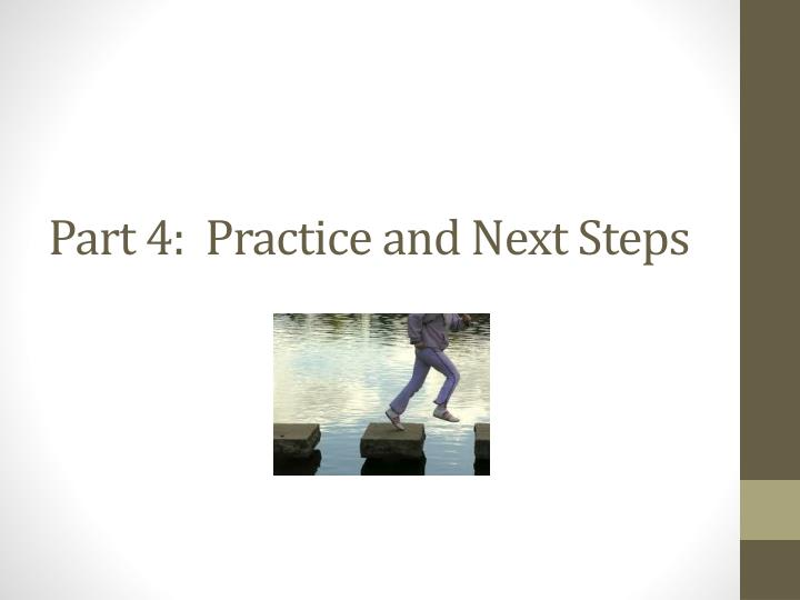 Part 4:  Practice and Next Steps