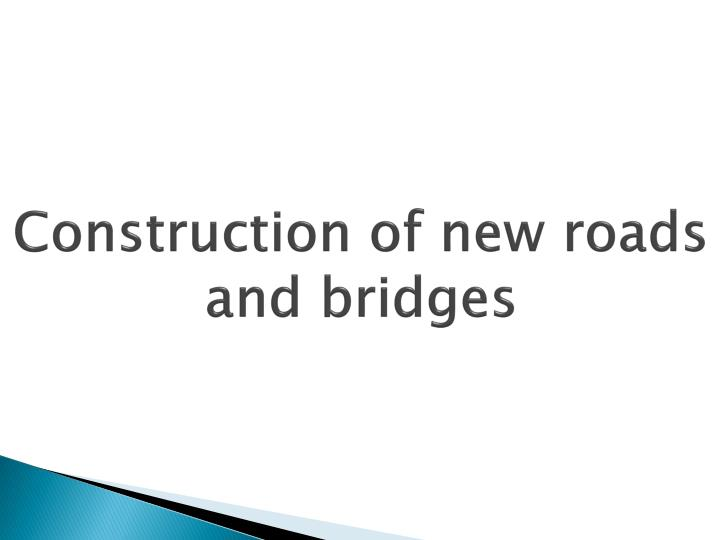 Construction of new roads and bridges