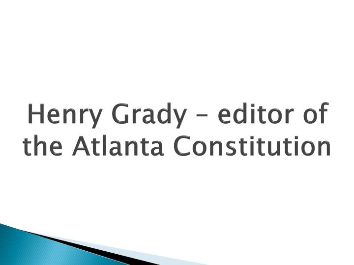 Henry Grady – editor of the Atlanta Constitution