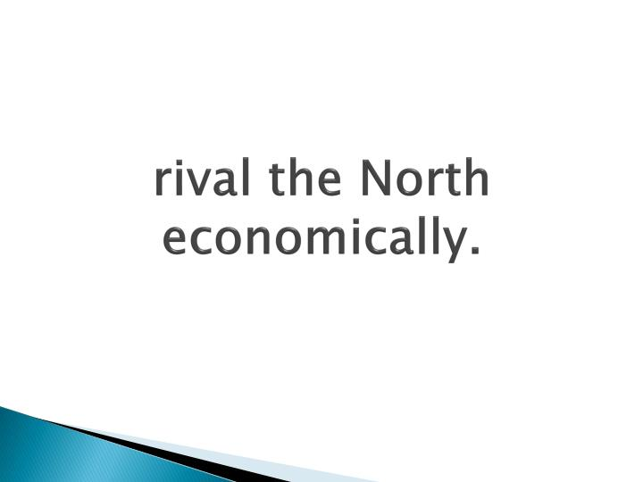 rival the North economically.