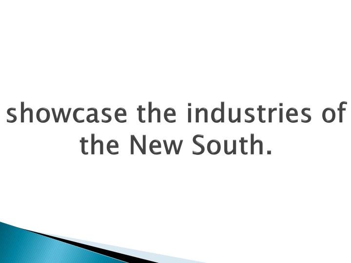 showcase the industries of the New South.