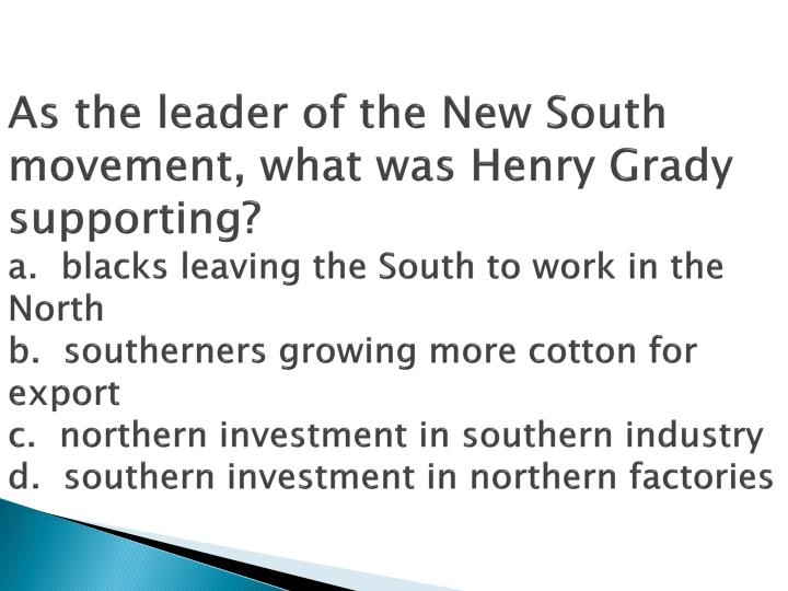 As the leader of the New South movement, what was Henry Grady supporting?