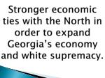 stronger economic ties with the north in order to expand georgia s economy and white supremacy