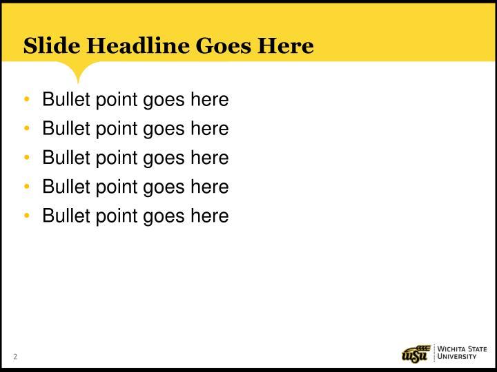 Slide Headline Goes Here