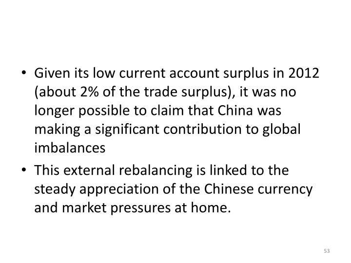 Given its low current account surplus in 2012 (about 2% of the trade surplus), it was no longer possible to claim that China was making a significant contribution to global imbalances