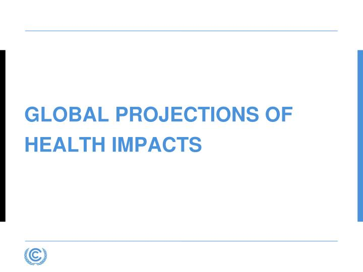 GLOBAL PROJECTIONS OF HEALTH IMPACTS