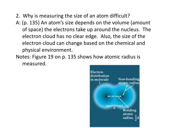 2.  Why is measuring the size of an atom difficult?