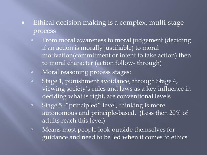 Ethical decision making is a complex, multi-stage process