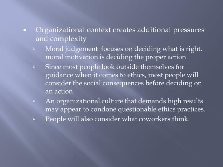 Organizational context creates additional pressures and complexity